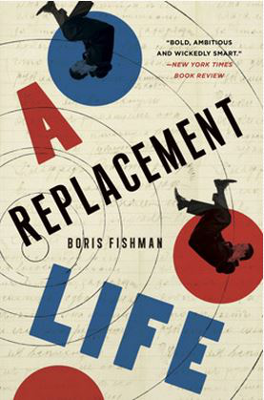 """A Replacement Life"" by Boris Fishman"